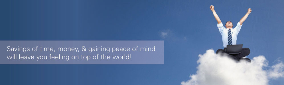 Savings of time, money, & gaining peace of mind will leave you feeling on top of the world!